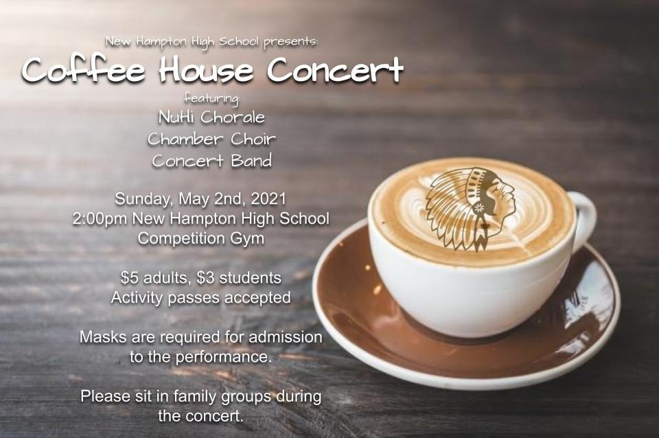 Join us this Sunday, May 2nd for our annual Coffee House Concert. Concert starts at 2pm. $5 adults, $3 children, activity passes accepted. There will be no food or drink served this year. Masks required.  HS performers, please arrive at 1:30pm. Dress is prom attire/dress clothes.